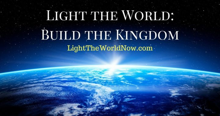 Light the World- Build the Kingdom